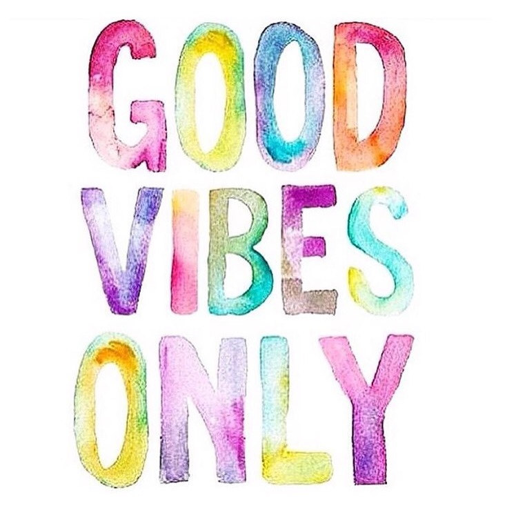 Good Vibes Only. Positive Vibes.