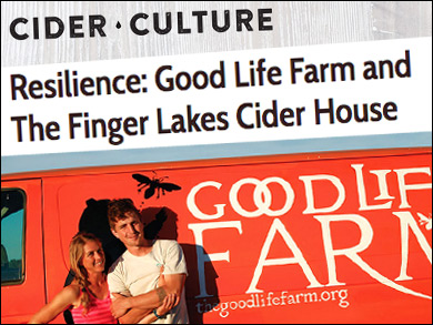 "Cider Culture:  ""Resilience:  Good Life Farm and the Finger Lakes Cider House"" ""[They] have gone beyond sustainability and learned regeneration, that which can renew during changing times—certainly a relevant message for 2017."""