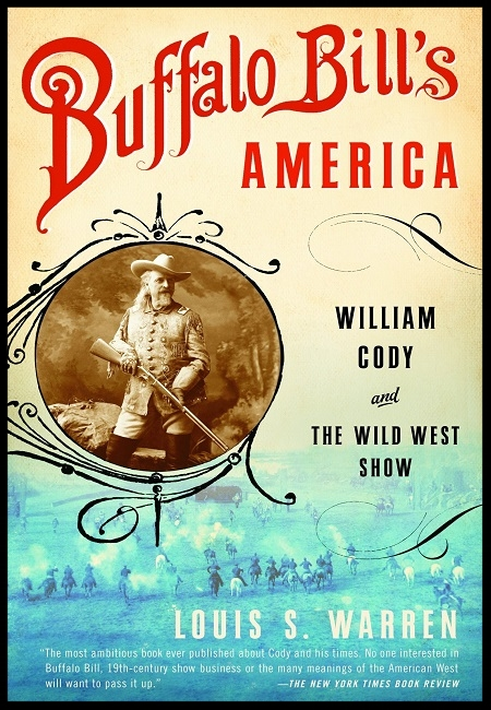 Buffalo Bill's America: William Cody and The Wild West Show  by Louis S. Warren. 672 pages - published on 12/5/06.