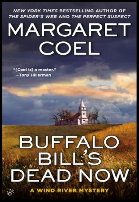 Buffalo Bill's Dead Now (A Wind River Reservation Mystery)  by Margaret Coel. 304 pages - published on 9/4/12.