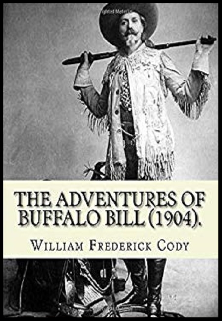 The Adventures of Buffalo Bill (1904)  by William Frederick Cody. 64 pages - published on 1/18/18.