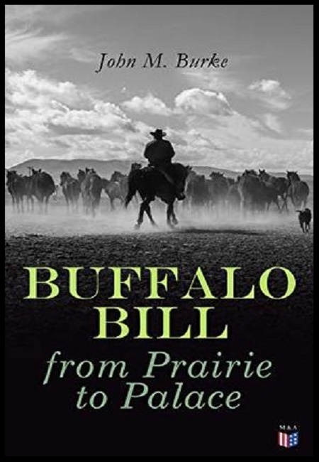 Buffalo Bill from Prairie to Palace: An Authentic History Of The Wild West  by John M. Burke. 68 pages - published 6/8/15.