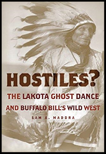 Hostiles?: The Lakota Ghost Dance and Buffalo Bill's Wild West  by Same A. Maddra. 288 pages - published on 5/8/06.