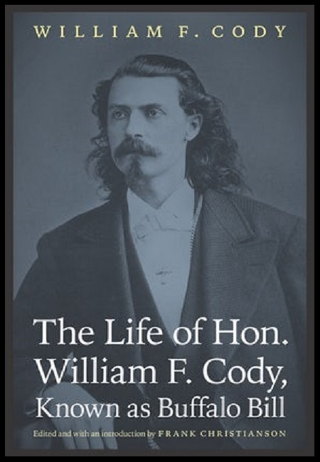 The Life of Hon. William F. Cody, Known as Buffalo Bill  by Buffalo Bill & Frank Christ-ianson. 584 pages - published on 10/1/11.