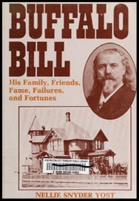 Buffalo Bill: His Family, Friends, Fame, Failures and Fortunes  by Nellie Snyder Yost. 500 pages - published on 12/1/79.