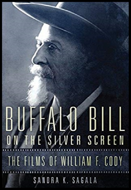 Buffalo Bill on the Silver Screen: The Films of William F. Cody  by Sandra K. Sagala. 240 pages - published on 8/2/13.