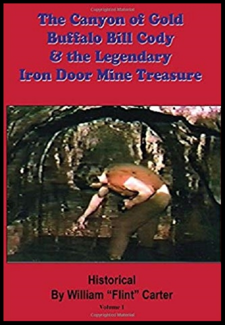 """The Canyon of Gold, Buffalo Bill Cody, and the Legendary Iron Door Mine Treasure  by William """"Flint"""" Carter. 228 pages - 1/23/16."""