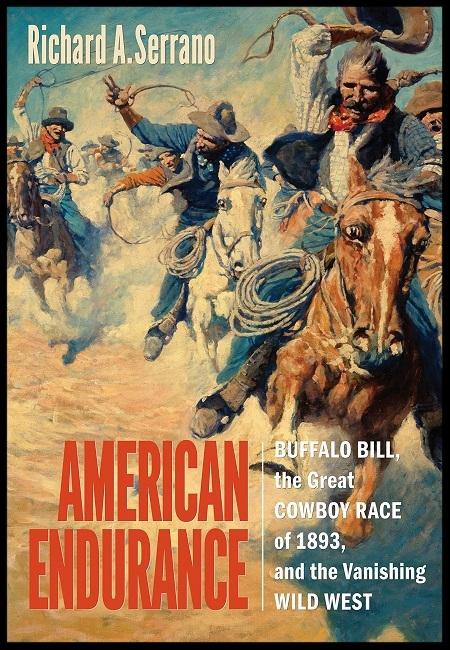 American Endurance: Buffalo Bill, the Great Cowboy Race of 1893, and the Vanishing Wild West  by Richard A.Serrano.