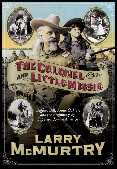 The Colonel and Little Missie: Buffalo Bill, Annie Oakley, & the Beginnings of Super- stardom in America  by Larry McMurtry.
