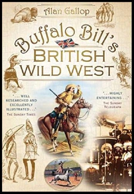 Buffalo Bill's British Wild West  by Alan Gallop. 288 pages - published on 7/1/09……………