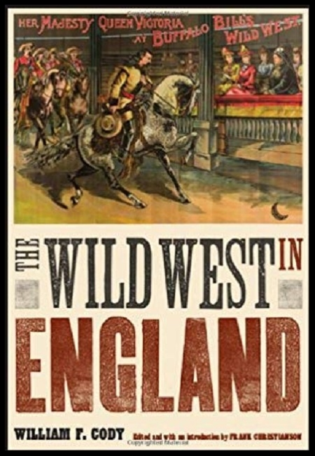 The Wild West in England  by William F. Cody & Frank Christianson. 256 pages - published on 10/1/12.
