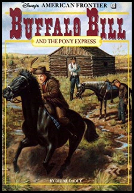 Buffalo Bill and the Pony Express: A Hist- orical Novel (Disney's American Frontier)  by Debbie Dadey. 80 pages - pub. on 12/1/94.