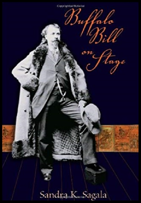 Buffalo Bill on Stage  by Sandra K. Sagala. 319 pages - published on 5/16/08………………………….