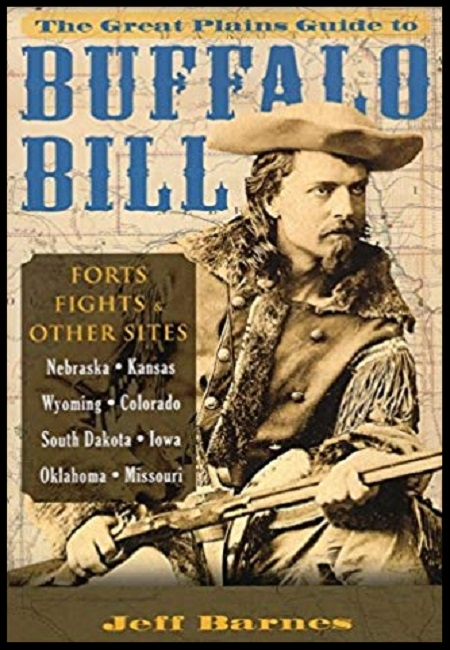 The Great Plains Guide to Buffalo Bill: Forts, Fights & Other Sites  by Jeff Barnes. 240 pages - published on 2/1/14.