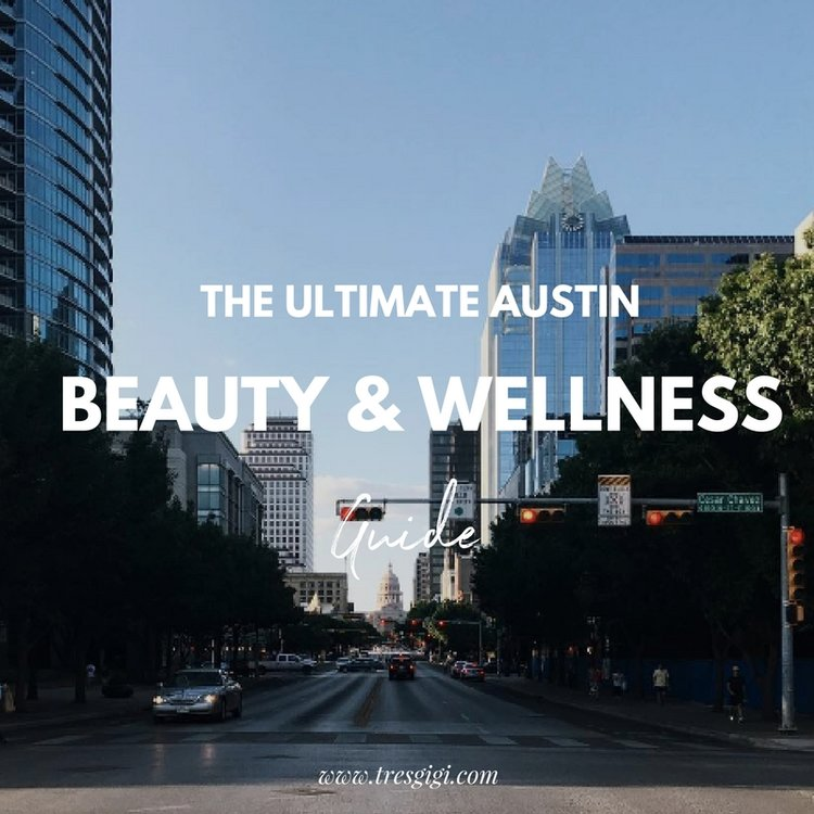 The+Ultimate+Beauty+and+Wellness+Guide+for+Austin,+Tx+-+Best+Places+for+Beauty+in+ATX+-+www.tresgigi.jpeg