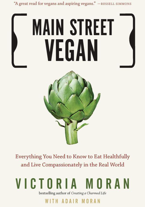 Main Street Vegan - by Victoria MoranA super relatable and practical book by one of my favorite authors. She takes you by the hand through everything you need to know about vegan diets no matter where you are right now.