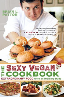 The Sexy Vegan Cookbook - by Brian L Patton (aka The Sexy Vegan)