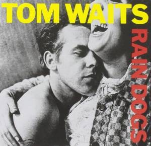 Tom Waits Rain Dogs.jpg