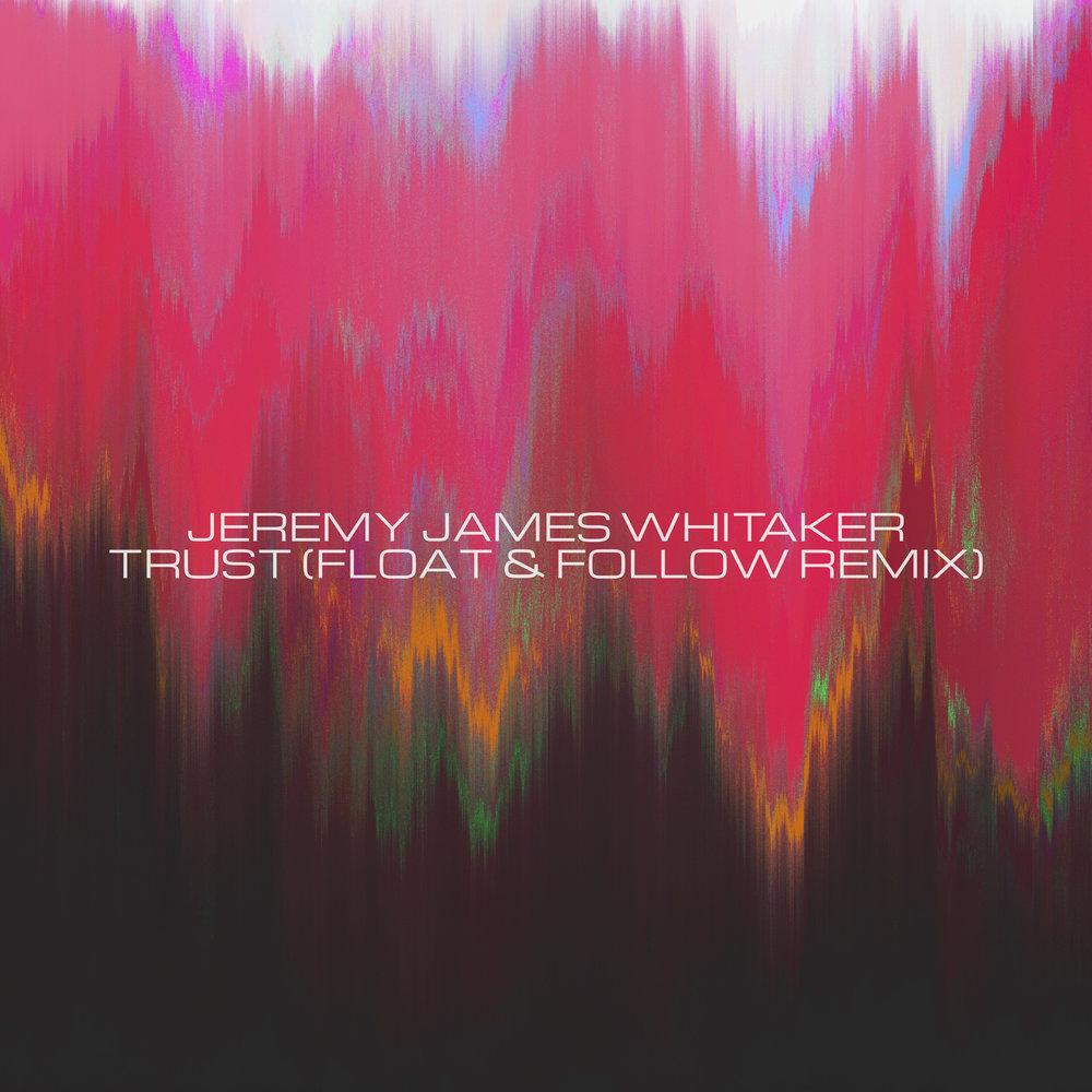 Trust (Float & Follow Remix) - Jeremy James Whitaker