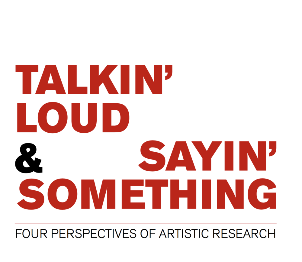 TALKIN'  & LOUD SAYIN' SOMETHING: FOUR PERSPECTIVES OF ARTISTIC RESEARCH,  Gothenburg Museum of Art, 24.9. – 16.11. 2008     CLICK FOR A PDF