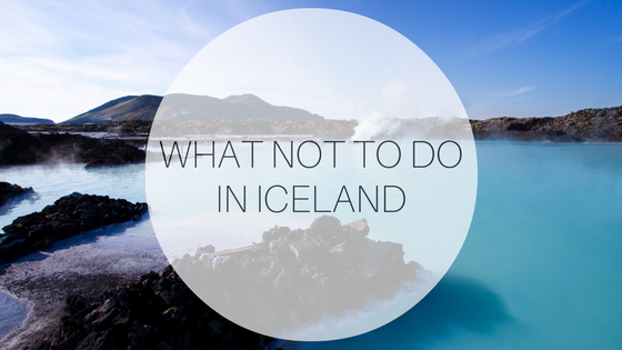 3 THINGS TO SKIP ON YOUR TRIP TO ICELAND