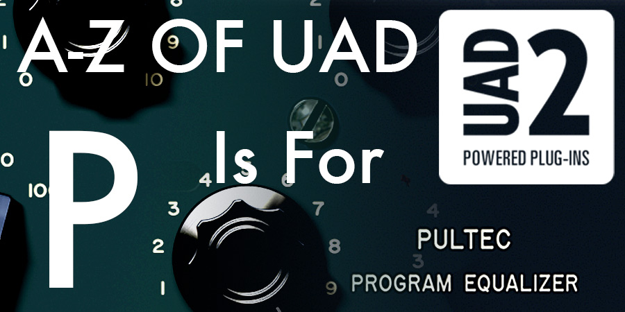 A-Z Of UAD - P Is For Pultec