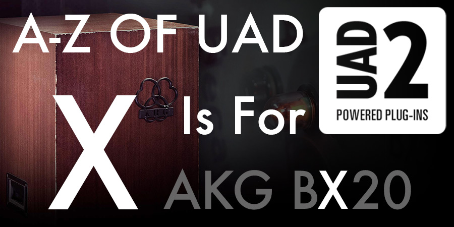 A-Z of UAD - B Is For BX20