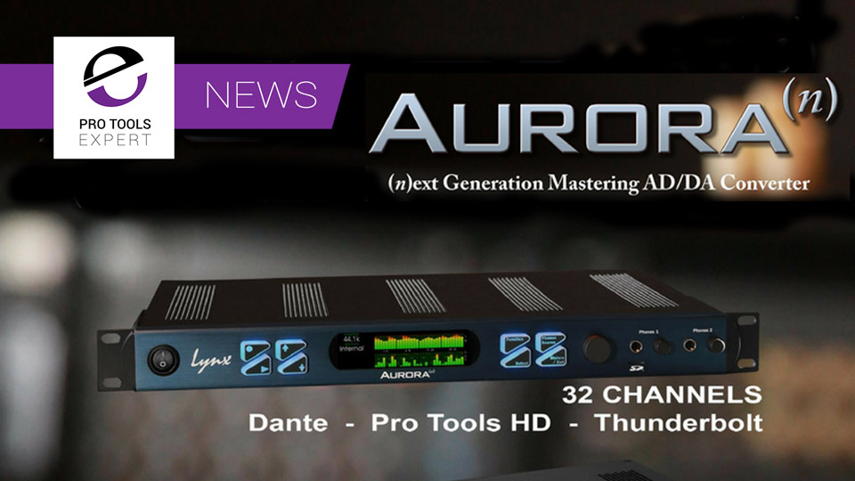 Lynx Announce New Aurora (n) Range Of Interfaces Including Pro Tools HD Support
