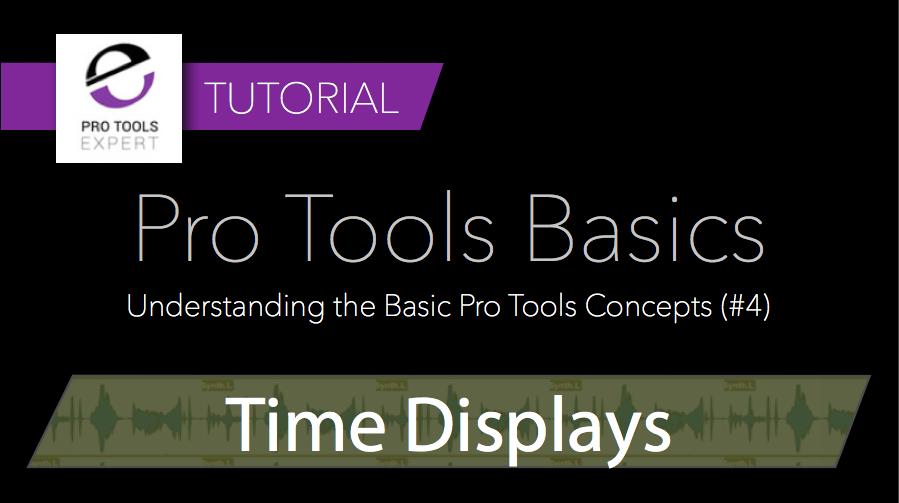 Tutorial - Pro Tools Basics - Time Displays