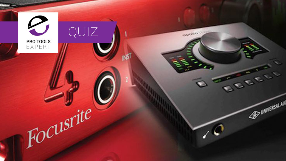 Quiz - How Well Do You Know Pro Tools Interfaces?