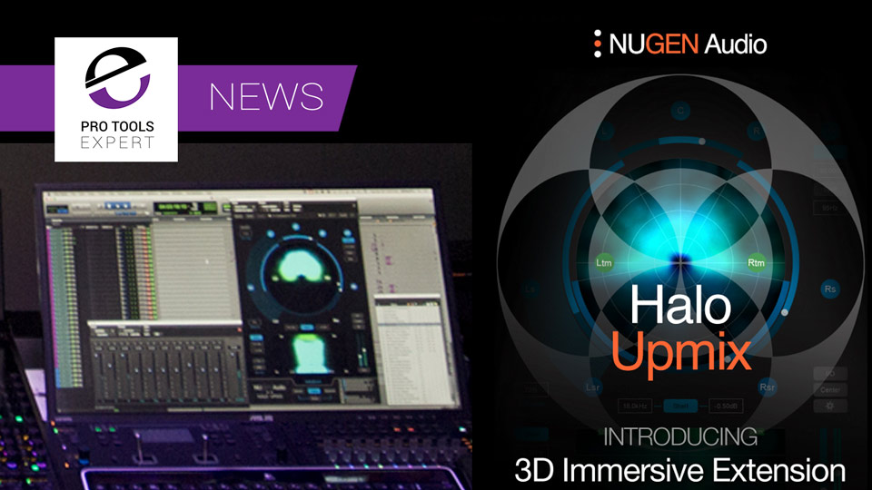 Nugen Audio Release Halo Upmix 3D Immersive Extension For Dolby Atmos And Ambisonics