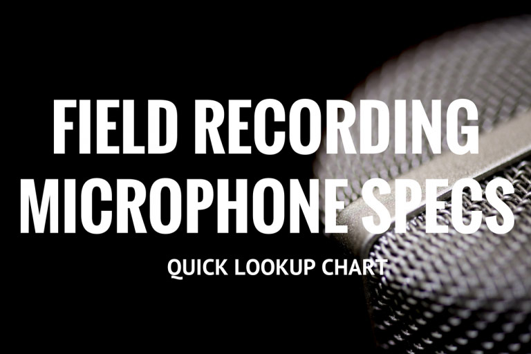 Field Recording Microphone Specifications Quick Lookup Chart