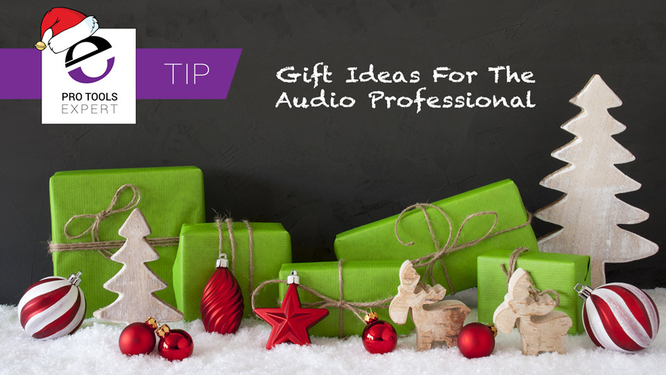 Gift Ideas Guide For The Audio Professional - Suggestions From The Pro Tools Expert Team