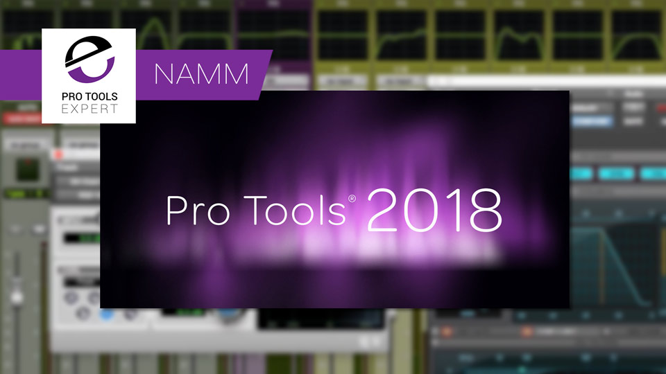 Avid Announce Pro Tools 2018 With Track Presets, Playlist Comping Enhancements And More