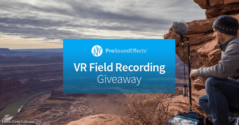 Pro Sound Effects Launch VR Field Recording Giveaway