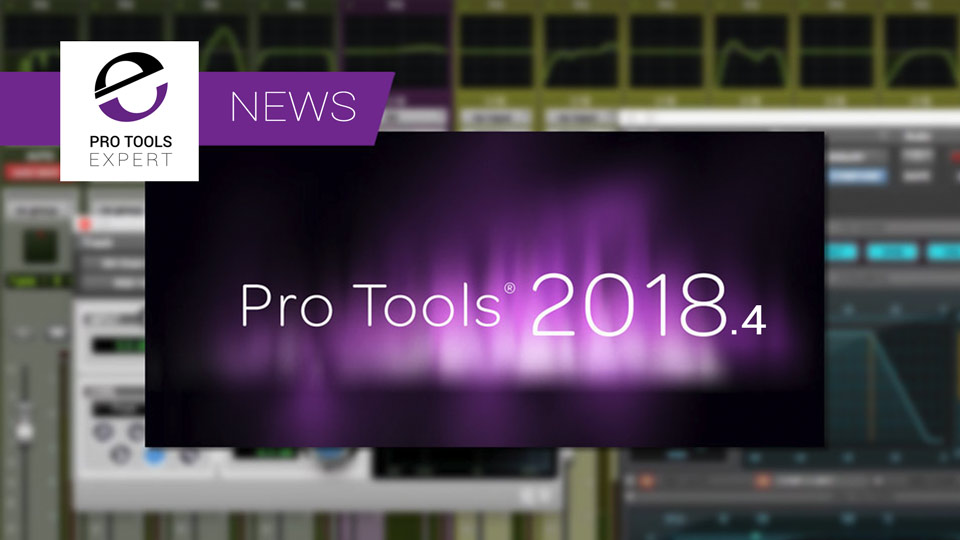 Pro Tools 2018.4 - Full List Of Bug Fixes