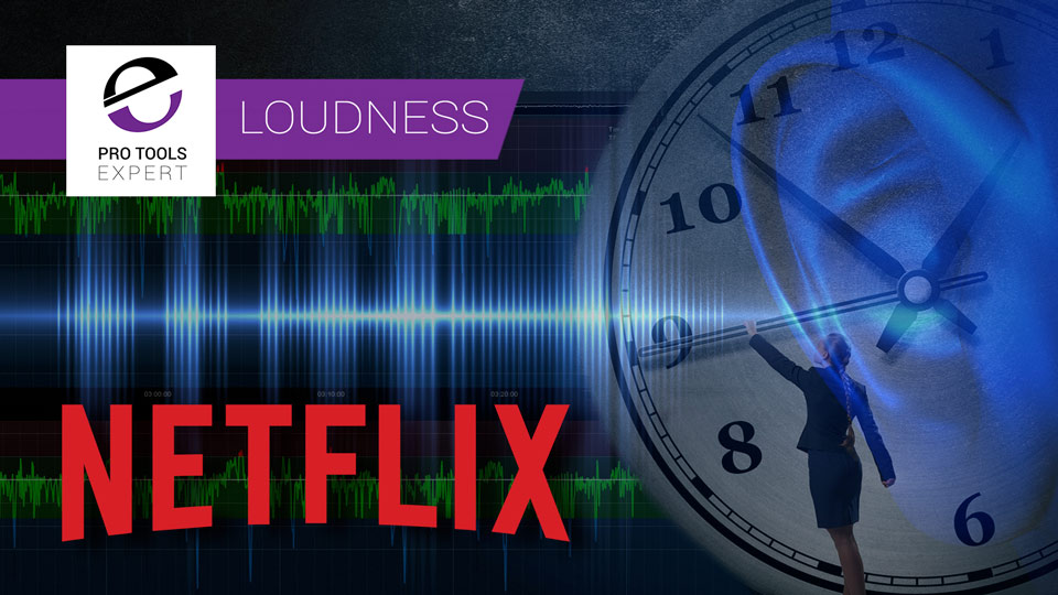 Has Netflix Turned The Clock Back 10 Years Or Is Their New Loudness Delivery Spec A Stroke Of Genius?