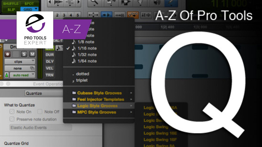 A-Z Of Pro Tools, Q Is For Quantise   Pro Tools