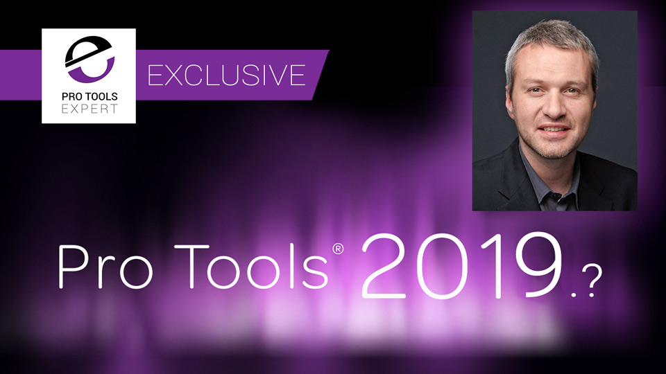 Avid Explain The Delay In Product Features With Pro Tools 2019 In This Exclusive Interview