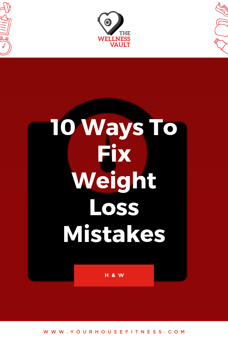 10 Ways to Fix Weight Loss Mistakes