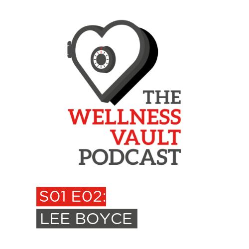 The Wellness Vault Podcast: Season 1, Episode 2: Lee Boyce