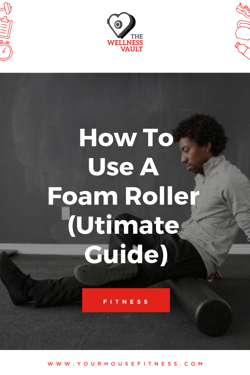 How To Use A Foam Roller (Ultimate Guide)