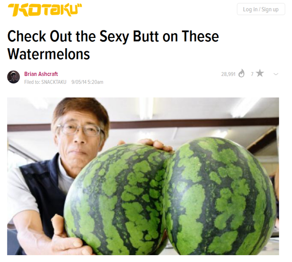 KOTAKU'S EXCLUSIVE     CHECK OUT THE SEXY BUTT ON THESE WATERMELONS       POST ISN'T DOING MUCH FOR ITS REPUTATION.