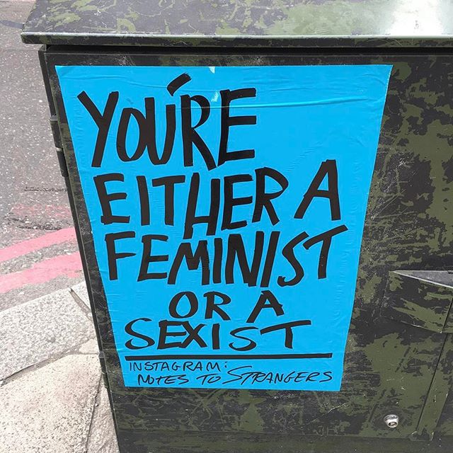 How very true @notestostrangers 💪#feminist #feminism #feministandproud #notestostrangers #london #mantra #signage