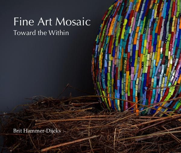 Fine Art Mosaic: Toward the Within. A partial retrospective of my years working in mosaic.