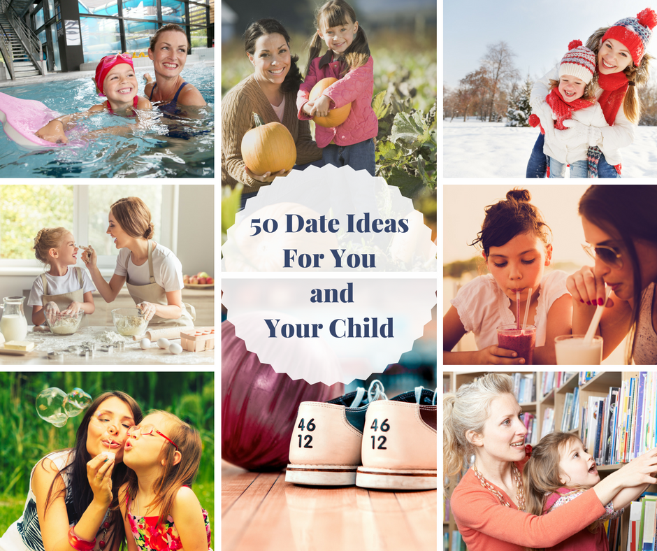 50 Date Ideas For You And Your Child