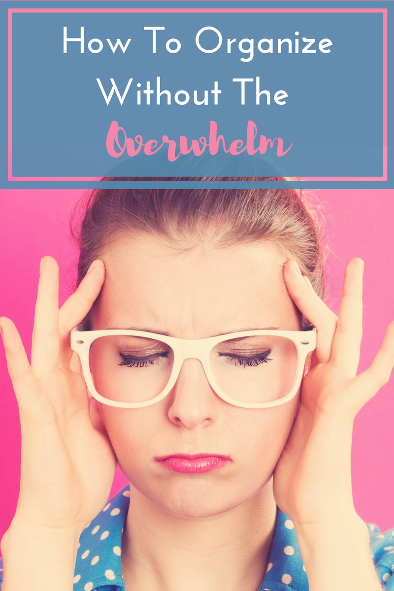 How To Organize Without The Overwhelm.png