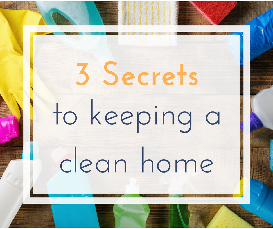 3 Secrets to keeping a clean home.png
