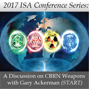 2017 ISA Conference Series: A Discussion on CBRN Weapons with Gary Ackerman (START)