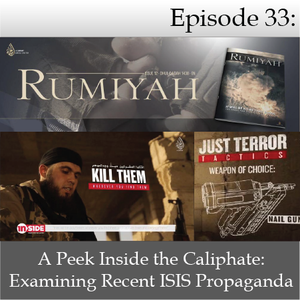 Episode 33: A Peek Inside the Caliphate - Examining Recent ISIS Propaganda